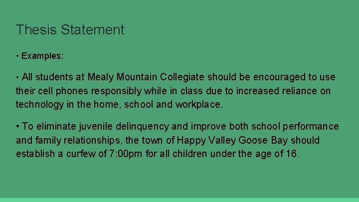 Thesis Statement • Examples: • All students at Mealy Mountain Collegiate should be encouraged