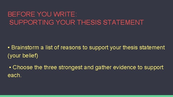 BEFORE YOU WRITE: SUPPORTING YOUR THESIS STATEMENT • Brainstorm a list of reasons to
