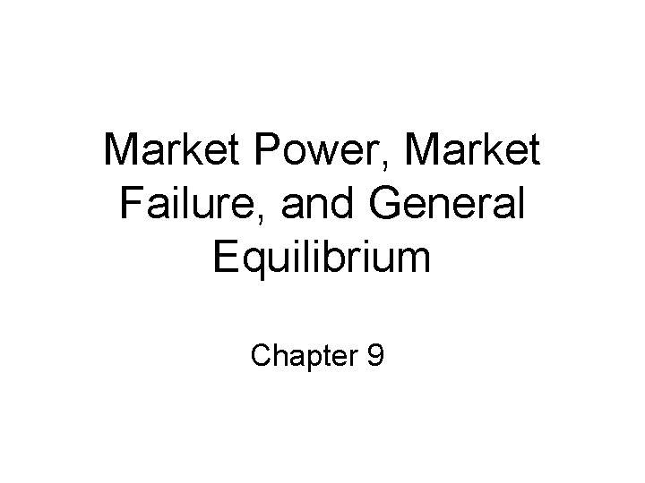 Market Power, Market Failure, and General Equilibrium Chapter 9