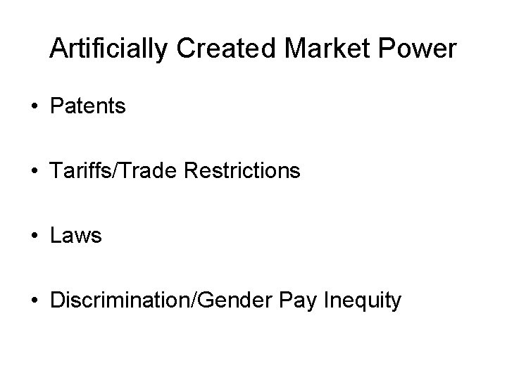 Artificially Created Market Power • Patents • Tariffs/Trade Restrictions • Laws • Discrimination/Gender Pay