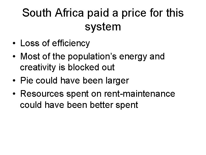 South Africa paid a price for this system • Loss of efficiency • Most
