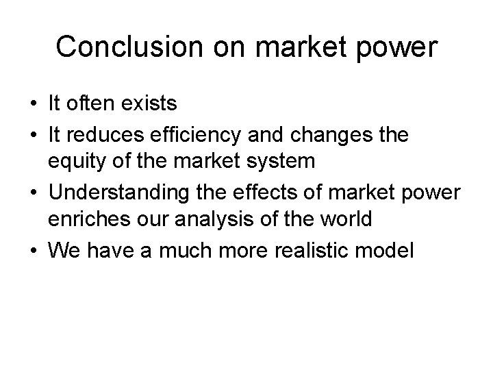 Conclusion on market power • It often exists • It reduces efficiency and changes