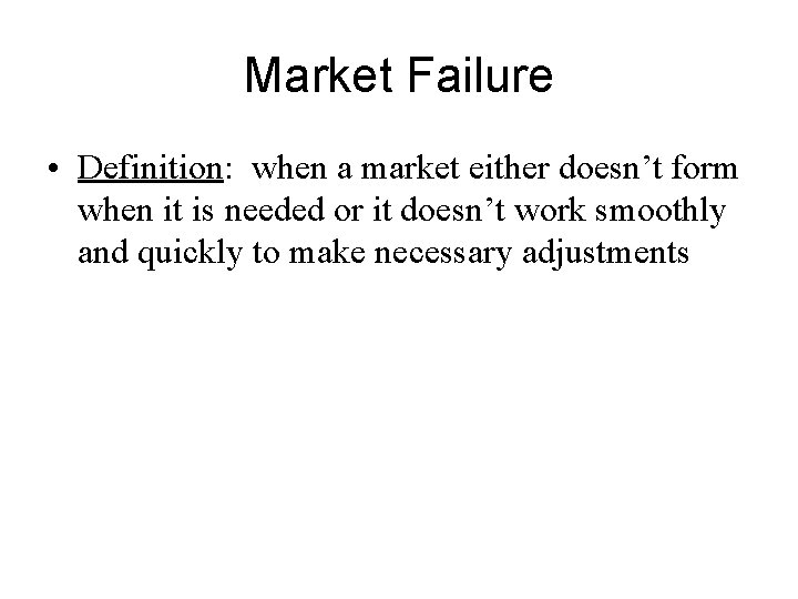 Market Failure • Definition: when a market either doesn't form when it is needed