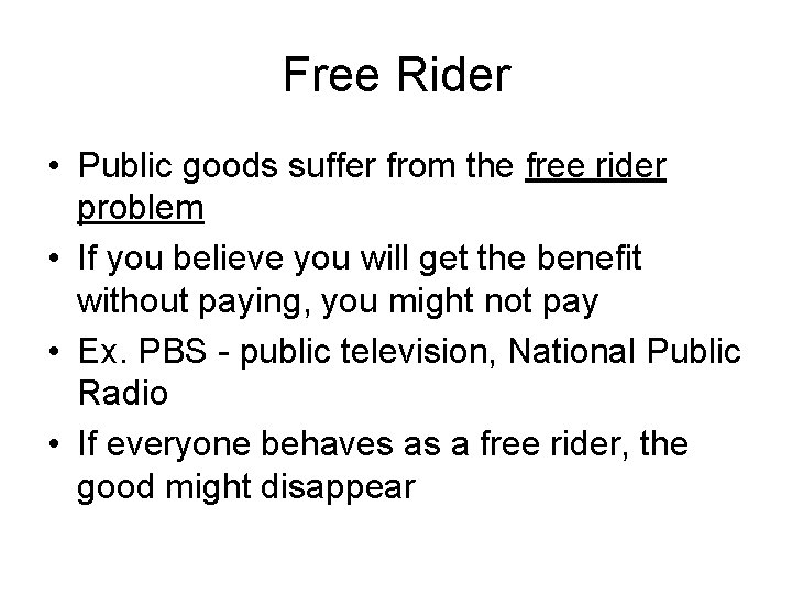 Free Rider • Public goods suffer from the free rider problem • If you