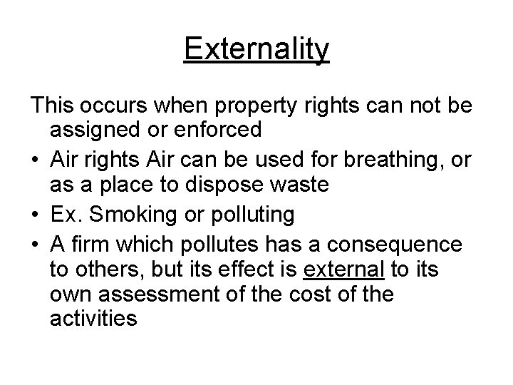 Externality This occurs when property rights can not be assigned or enforced • Air