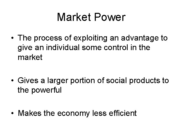 Market Power • The process of exploiting an advantage to give an individual some