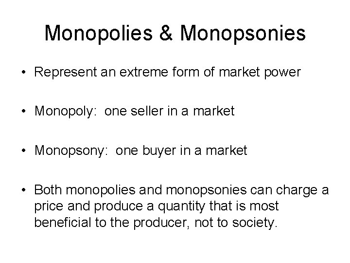 Monopolies & Monopsonies • Represent an extreme form of market power • Monopoly: one