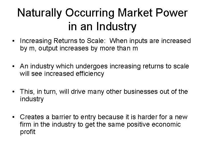 Naturally Occurring Market Power in an Industry • Increasing Returns to Scale: When inputs