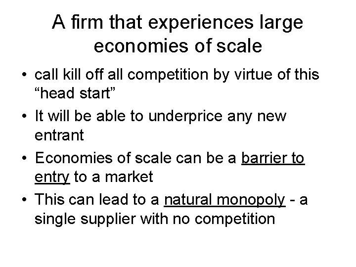 A firm that experiences large economies of scale • call kill off all competition