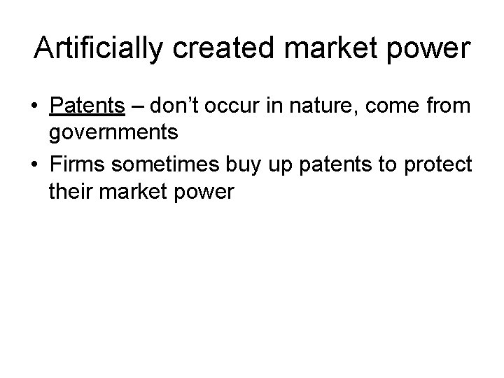 Artificially created market power • Patents – don't occur in nature, come from governments