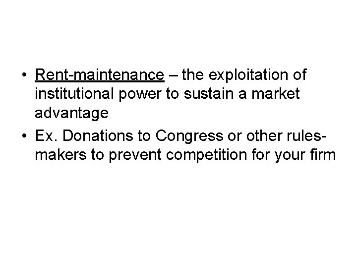 • Rent-maintenance – the exploitation of institutional power to sustain a market advantage