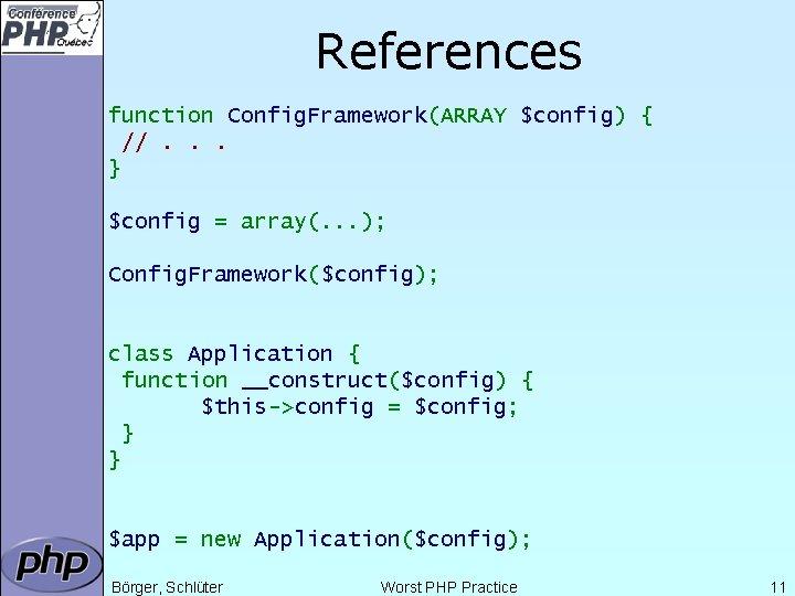 References function Config. Framework(ARRAY $config) { //. . . } $config = array(. .