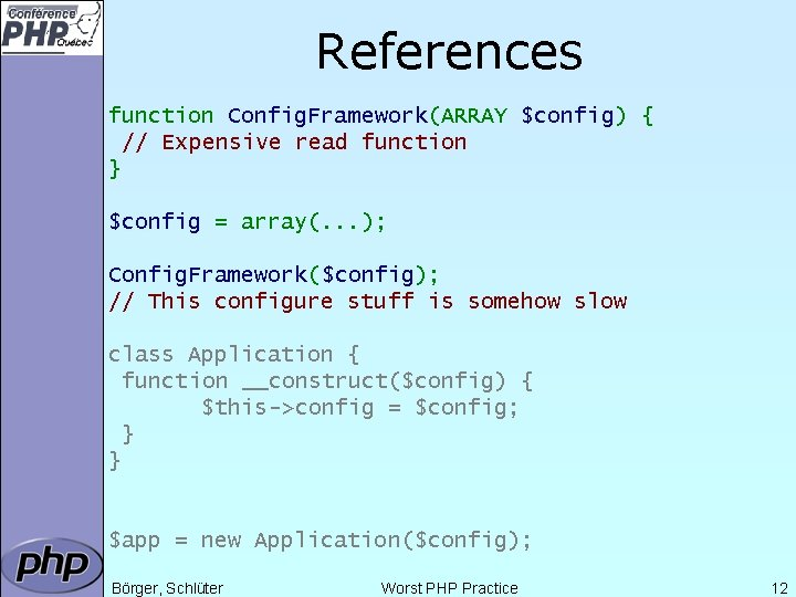 References function Config. Framework(ARRAY $config) { // Expensive read function } $config = array(.