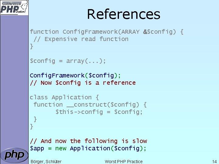 References function Config. Framework(ARRAY &$config) { // Expensive read function } $config = array(.