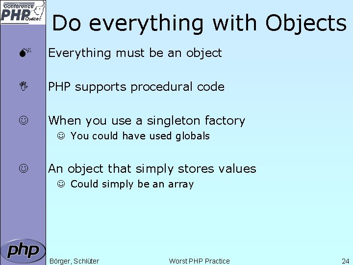 Do everything with Objects M Everything must be an object I PHP supports procedural