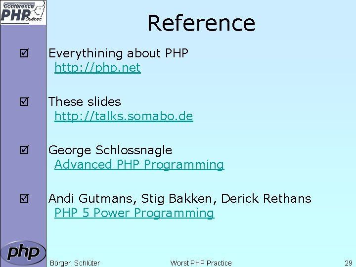 Reference þ Everythining about PHP http: //php. net þ These slides http: //talks. somabo.