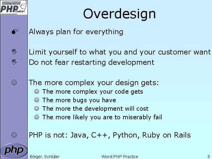 Overdesign M Always plan for everything I I Limit yourself to what you and