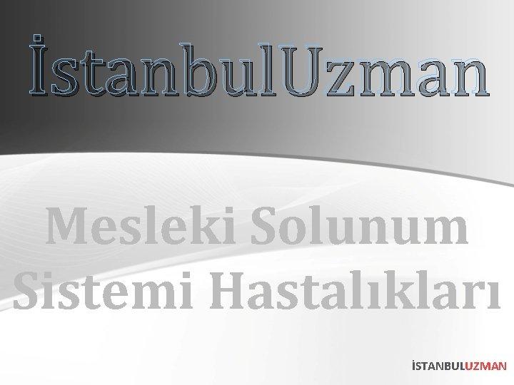 İstanbul. Uzman Mesleki Solunum Sistemi Hastalıkları İSTANBULUZMAN