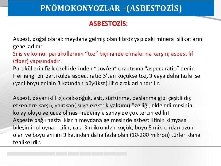 PNÖMOKONYOZLAR –(ASBESTOZİS) ASBESTOZİS: Asbest, doğal olarak meydana gelmiş olan fibröz yapıdaki mineral silikatların genel