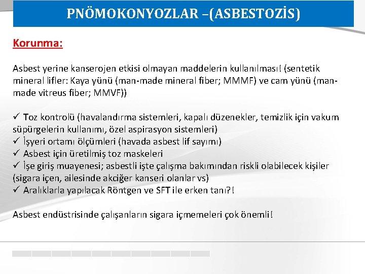 PNÖMOKONYOZLAR –(ASBESTOZİS) Korunma: Asbest yerine kanserojen etkisi olmayan maddelerin kullanılması! (sentetik mineral lifler: Kaya