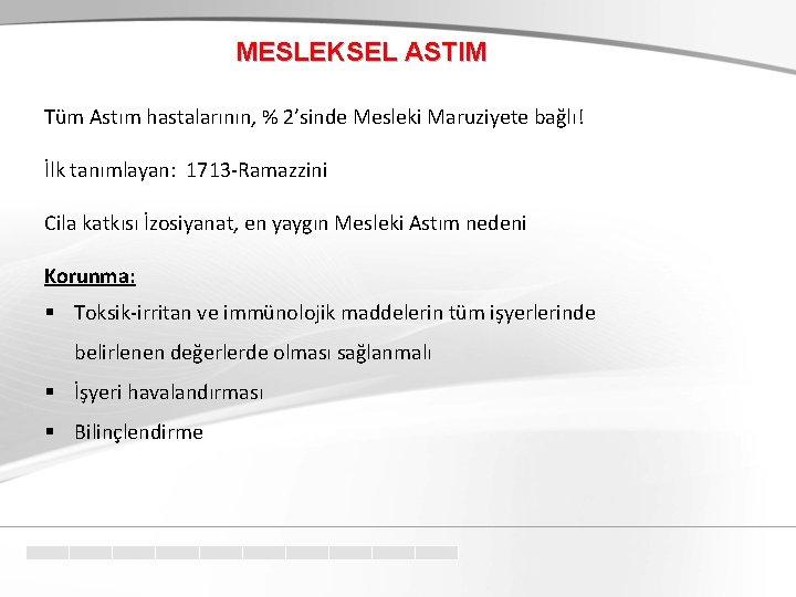 MESLEKSEL ASTIM Tüm Astım hastalarının, % 2'sinde Mesleki Maruziyete bağlı! İlk tanımlayan: 1713 -Ramazzini
