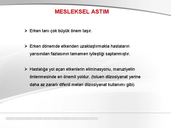 MESLEKSEL ASTIM Ø Erken tanı çok büyük önem taşır. Ø Erken dönemde etkenden uzaklaştırmakla