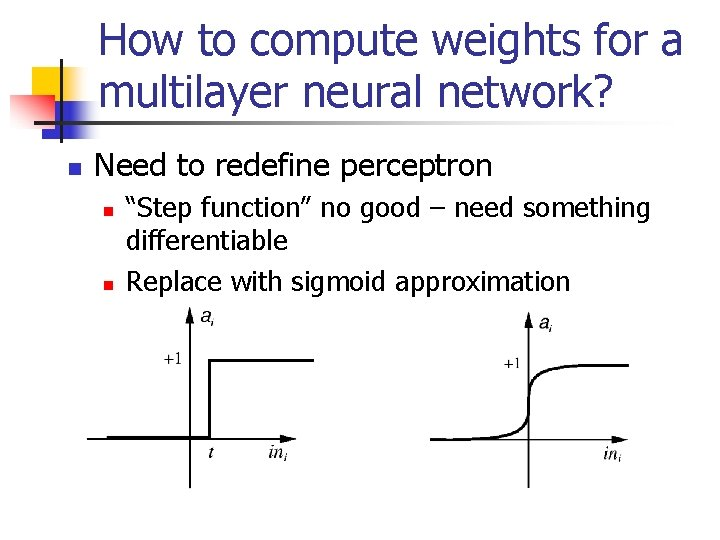 How to compute weights for a multilayer neural network? n Need to redefine perceptron