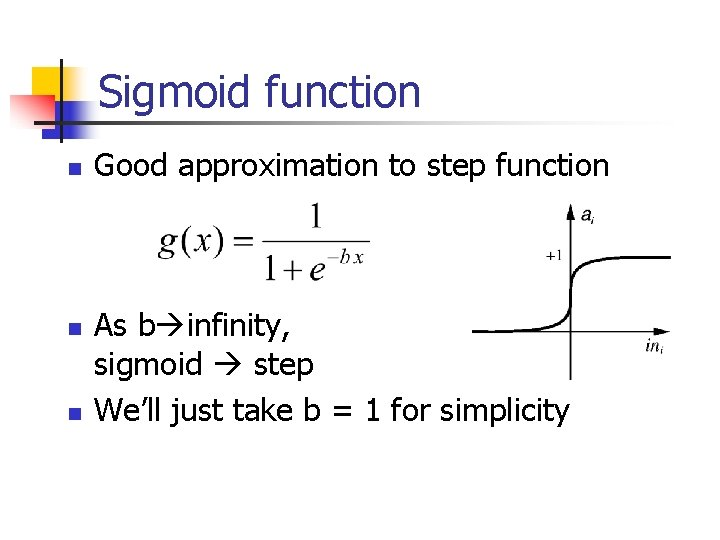 Sigmoid function n Good approximation to step function As b infinity, sigmoid step We'll