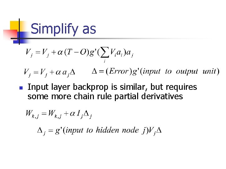 Simplify as n Input layer backprop is similar, but requires some more chain rule