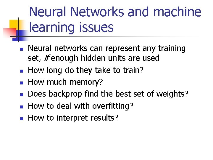 Neural Networks and machine learning issues n n n Neural networks can represent any