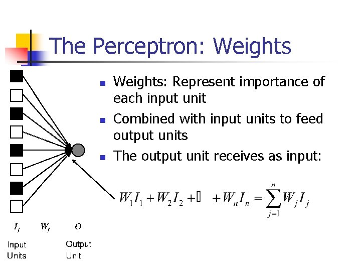 The Perceptron: Weights n n n Weights: Represent importance of each input unit Combined