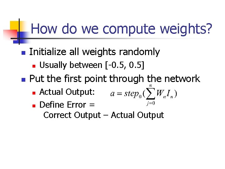 How do we compute weights? n Initialize all weights randomly n n Usually between