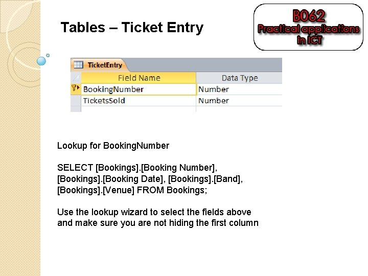 Tables – Ticket Entry Lookup for Booking. Number SELECT [Bookings]. [Booking Number], [Bookings]. [Booking