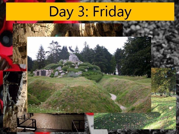 Day 3: Friday