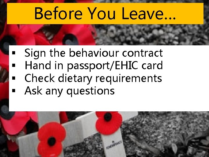Before You Leave… § § Sign the behaviour contract Hand in passport/EHIC card Check