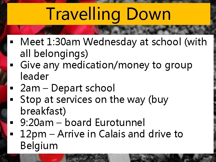Travelling Down § Meet 1: 30 am Wednesday at school (with all belongings) §