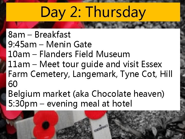 Day 2: Thursday 8 am – Breakfast 9: 45 am – Menin Gate 10