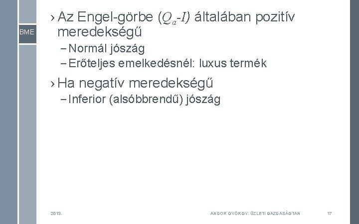 BME › Az Engel-görbe (Qa-I) általában pozitív meredekségű – Normál jószág – Erőteljes emelkedésnél:
