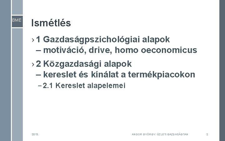 BME Ismétlés › 1 Gazdaságpszichológiai alapok – motiváció, drive, homo oeconomicus › 2 Közgazdasági