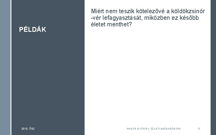 PÉLDÁK 2012. ŐSZ Miért nem teszik kötelezővé a köldökzsinór -vér lefagyasztását, miközben ez később