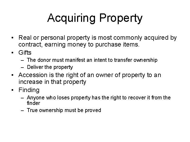 Acquiring Property • Real or personal property is most commonly acquired by contract, earning
