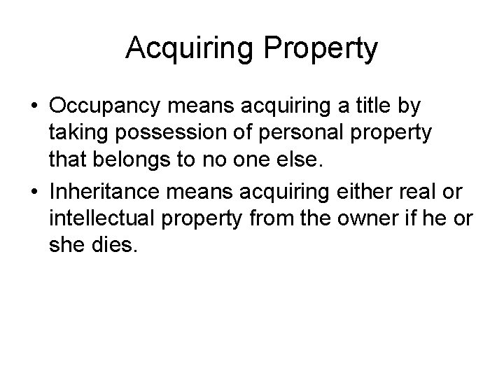 Acquiring Property • Occupancy means acquiring a title by taking possession of personal property