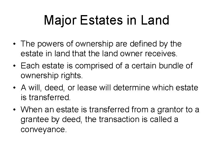 Major Estates in Land • The powers of ownership are defined by the estate