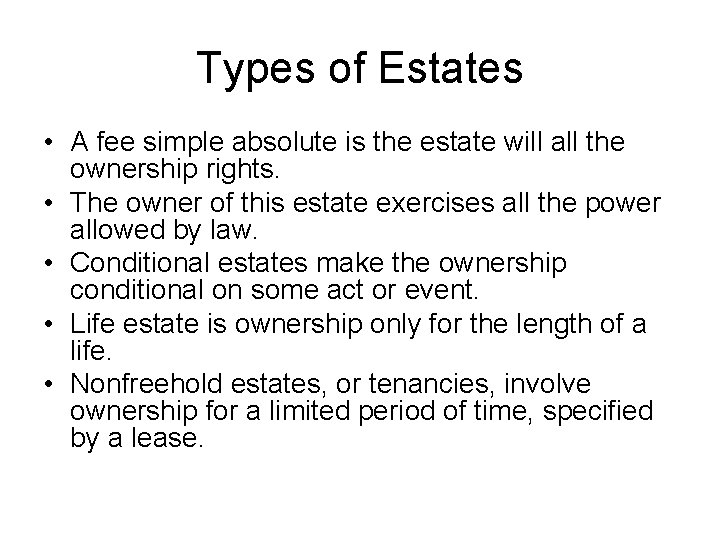 Types of Estates • A fee simple absolute is the estate will all the