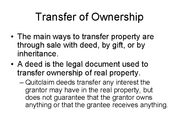 Transfer of Ownership • The main ways to transfer property are through sale with