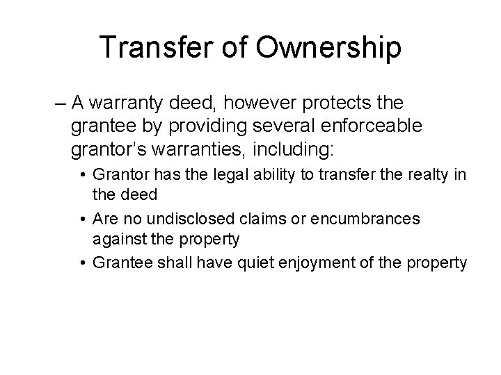 Transfer of Ownership – A warranty deed, however protects the grantee by providing several