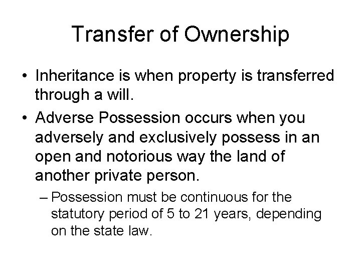 Transfer of Ownership • Inheritance is when property is transferred through a will. •