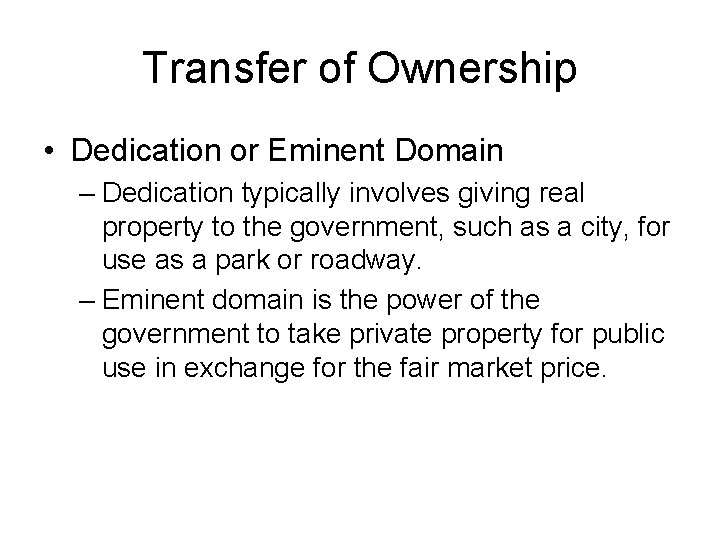 Transfer of Ownership • Dedication or Eminent Domain – Dedication typically involves giving real