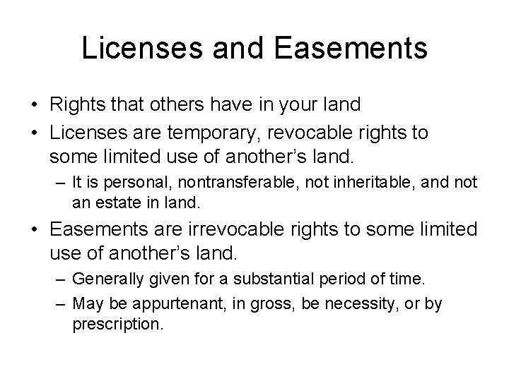 Licenses and Easements • Rights that others have in your land • Licenses are