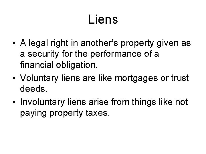 Liens • A legal right in another's property given as a security for the